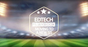 EdTech Playbook: Moving to a New Student Information System